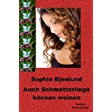 Auch Schmetterlinge knnen weinen (Der romantische Liebesroman)von &#34;Sophia Bjenlund&#34;