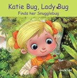 "Katie Bug, Lady Bug: Finds her Snugglebug - A fun, rhyming picture book about finding a ""friend"""