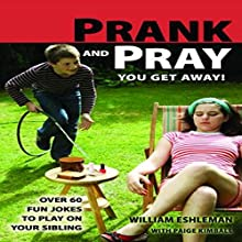 Prank and Pray You Get Away!: Over 60 Fun Jokes to Play on Your Sibling Audiobook by William Eshleman, Paige Kimball Narrated by Wes Super