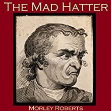 The Mad Hatter Audiobook by Morley Roberts Narrated by Cathy Dobson