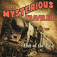Mysterious Traveler: Out of the Past  by Robert Arthur Narrated by Art Carney