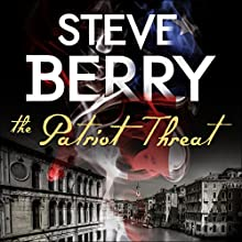 The Patriot Threat (       UNABRIDGED) by Steve Berry Narrated by Scott Brick