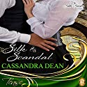 Silk and Scandal (The Silk Series Book 1) Audiobook by Cassandra Dean Narrated by Ana Clements