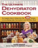 Ultimate Dehydrator Cookbook, The: The Complete Guide to Drying Food, Plus 398 Recipes, Including Making Jerky, Fruit Leather & Just-Add-Water Meals (English Edition)