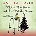 White Christmas with a Wobbly Knee: The Belchester Chronicles, Book 2 Audiobook by Andrea Frazer Narrated by Patricia Gallimore