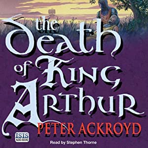 The Death of King Arthur | [Peter Ackroyd]