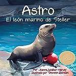 Astro: El león marino de Steller [Astro: The Steller Sea Lion] | Jeanne Walker Harvey