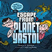 Escape from Planet Yastol: Way-Too-Real Aliens, Book 1 | Pamela F. Service