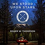 We Stood upon Stars: Finding God in Lost Places | Roger W. Thompson