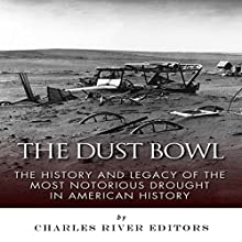 The Dust Bowl: The History and Legacy of the Most Notorious Drought in American History (       UNABRIDGED) by Charles River Editors Narrated by Bob Neufeld