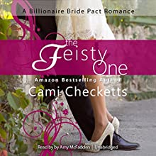 The Feisty One: A Billionaire Bride Pact Romance Audiobook by Cami Checketts Narrated by Amy McFadden