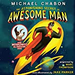 The Astonishing Secret of Awesome Man | Michael Chabon,Jake Parker