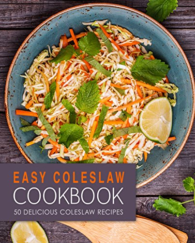 Easy Coleslaw Cookbook: 50 Delicious Coleslaw Recipes by BookSumo Press