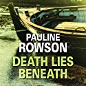 Death Lies Beneath Audiobook by Pauline Rowson Narrated by Gordon Griffin