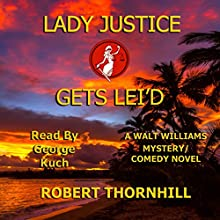 Lady Justice Gets Lei'd Audiobook by Robert Thornhill Narrated by George Kuch