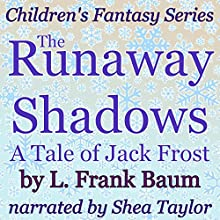The Runaway Shadows: A Tale of Jack Frost (       UNABRIDGED) by L. Frank Baum Narrated by Shea Taylor