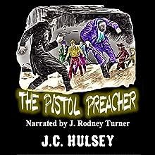 The Pistol Preacher (       UNABRIDGED) by J.C. Hulsey Narrated by J Rodney Turner