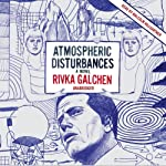 Atmospheric Disturbances | Rivka Galchen
