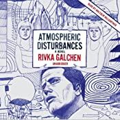 Atmospheric Disturbances | [Rivka Galchen]