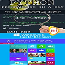 Python Programming in a Day & Windows 8 Tips for Beginners Audiobook by Sam Key Narrated by Millian Quinteros