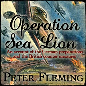 Operation Sea Lion: An Account of the German Preparations and the British Counter-Measures | [Peter Fleming]