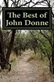 "The Best of John Donne: Featuring ""A Valediction Forbidding Mourning"", ""Meditation 17 (For Whom the Bell Tolls and No Man is an Island)"", ""Holy Sonnet ... be my Love"", and many more! (Classic Poet)"
