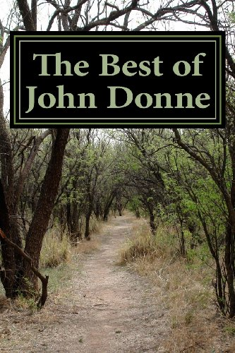 """The Best of John Donne: Featuring """"A Valediction Forbidding Mourning"""", """"Meditation 17 (For Whom the Bell Tolls and No Man is an Island)"""", """"Holy Sonnet 10 (Death be not Proud)"""