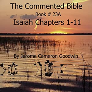 The Commented Bible: Book 23A - Isaiah | [Jerome Cameron Goodwin]