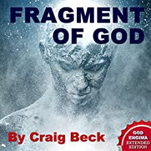 Fragment of God: The God Enigma Extended Edition (       UNABRIDGED) by Craig Beck Narrated by Craig Beck