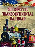 Building the Transcontinental Railroad (History of America) (1621697347) by Thompson, Linda