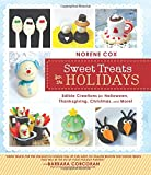 Sweet Treats for the Holidays: Edible Creations for Halloween, Thanksgiving, Christmas, and More