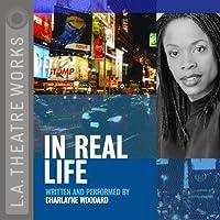 In Real Life  by Charlayne Woodard Narrated by Charlayne Woodard