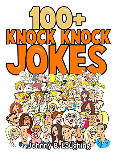 Johnny B. Laughing - 100+ Knock Knock Jokes for Kids: Knock Knock Jokes Collection (Knock Knock Joke Series)