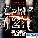 Camp 21: Grenzenlos gefangen Hörbuch von Rainer Wekwerth Gesprochen von: Mark Bremer