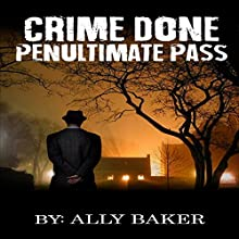 Crime Done Penultimate Pass Audiobook by Ally Baker Narrated by Katrina Holmes