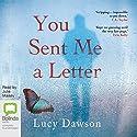 You Sent Me a Letter Hörbuch von Lucy Dawson Gesprochen von: Julie Maisey