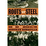 Roots of Steel: Boom and Bust in an American Mill Town ~ Deborah Rudacille