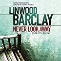 Never Look Away (       UNABRIDGED) by Linwood Barclay Narrated by Jeffrey Cummings