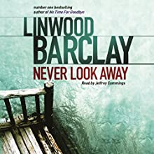 Never Look Away | Livre audio Auteur(s) : Linwood Barclay Narrateur(s) : Jeffrey Cummings