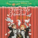 Hurry Up, Houdini!: Magic Tree House, Book 50