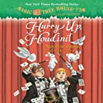 Hurry Up, Houdini!: Magic Tree House, Book 50 (       UNABRIDGED) by Mary Pope Osborne Narrated by Mary Pope Osborne
