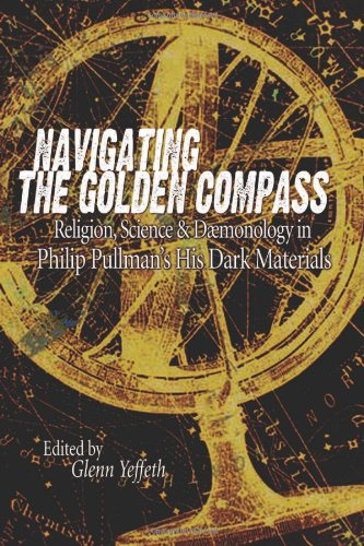 Navigating The Golden Compass: Religion, Science And Daemonology In His Dark Materials (Smart Pop series): Glenn Yeffeth, Sarah Zettel: 9781932100525: Amazon.com: Books