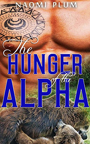 Naomi Plum - The Hunger Of The Alpha (Werebear Pack Erotica - More Than Menage)