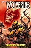 img - for Wolverine: Dangerous Games (Wolverine (Marvel) (Quality Paper)) book / textbook / text book