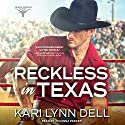 Reckless in Texas: Texas Rodeo Series, Book 1 Audiobook by Kari Lynn Dell Narrated by Johanna Parker