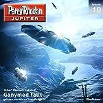 Ganymed fällt (Perry Rhodan Jupiter 1.10) | Kai Hirdt,Hubert Haensel