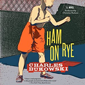 Ham on Rye: A Novel | [Charles Bukowski]