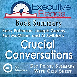 Book Summary: Crucial Conversations: 45 Minutes - Key Points Summary/Refresher with Crib Sheet Infographic Audiobook