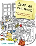 img - for Color Me Cluttered: A Coloring Book to Transform Everyday Chaos into Art book / textbook / text book