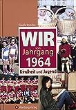 Wir vom Jahrgang 1964: Kindheit und Jugend